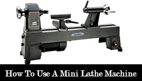 How-To-Use-A-Mini-Lathe-Machine