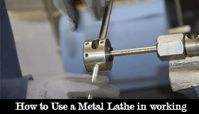 How to Use a Metal Lathe in working