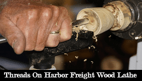 Threads On Harbor Freight Wood Lathe