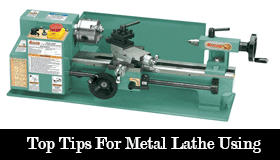 Top Tips For Metal Lathe Using