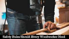 What Safety Rules should Every Woodworker Need